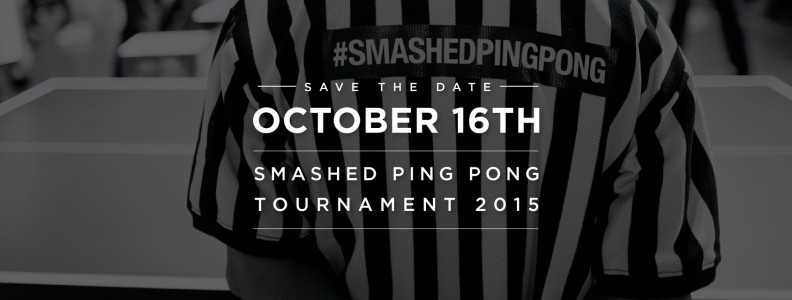 Save the Date: October 16th – Smashed Ping Pong 2015